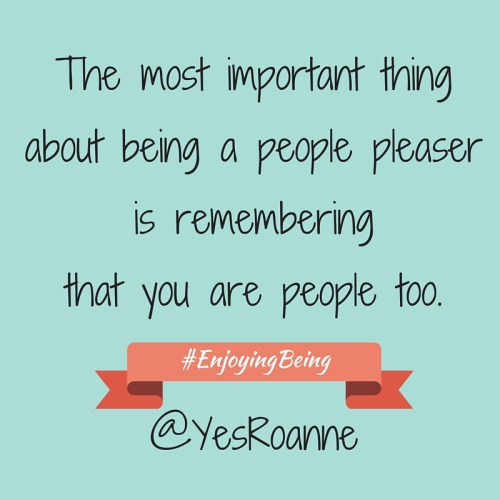 the most important thing about being a people pleaser is remembering that you are people too. @YesRoanne